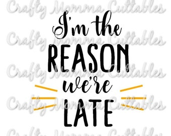 I'm the Reason we're late file // I'm why we're late SVG // The reason we are late File // New baby cut File // I'm the reason we are late