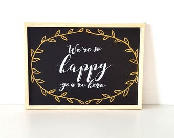 We're So Happy You're Here | Blackboard | Wedding Sign