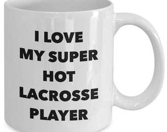 I love my super hot lacrosse player - Unique gift mug for him, her, husband, wife, boyfriend, men, women