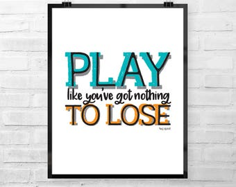 Play Like You've Got Nothing to Lose