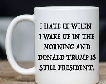Funny Democrat Mug - When Donald Trump Is Still President Novelty Coffee Mug - 11 Ounce Coffee Tea Cup - Best Liberal Gift - Teacup Gift