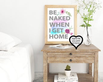 Fun Funny Be Naked When I Get Home Fun Sign Funny digital download Print Your Own Art print frame home Bedroom Decor