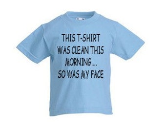 This t-shirt was clean this morning.... so was my face