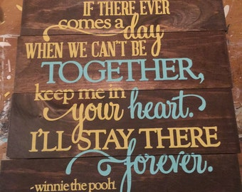 Custom Wooden Sign If There Ever Comes a Day When We Can't Be Together. Keep Me In Your Heart I'll Stay There Forever.
