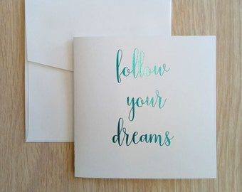 Foil Greeting Card, Follow Your Dreams Card, Inspirational Quote Card, Birthday Card