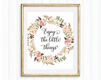 Enjoy the little things, Printable quote, Home Decor, Wall Art, Typography, Floral quote, Inspirational Wall Art, Motivational, Women gift