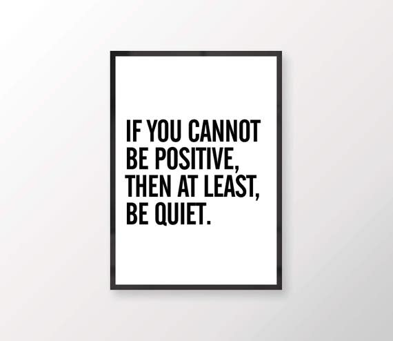 Beau If You Cannot Be Positive, Then At Least Be Quiet // Typography Poster,  Print, Quote, Artwork, Minimal, Black, White, Digital Download
