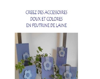 Book in PDF of creative sewing in wool felt. Realize your fashion accessories 40 color pages 50 accessories 3 collections