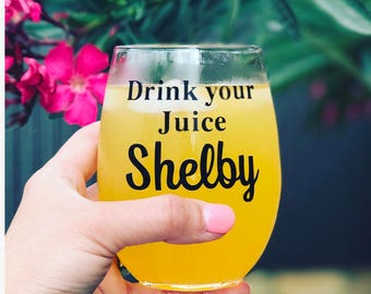 Drink your juice Shelby stemless wine glass/ custom glass/personalized glass/ best friend gift/ 90's gift/ 80's gift/ birthday 1989