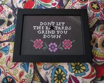 Don't let the Ba**ards Grind you Down Completed Cross Stitch