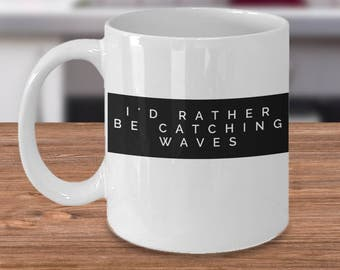 Surfing Coffee Mug - Surfer Gift Ideas - Gift For Ocean Lover - I'd Rather Be Catching Waves - Surfing Gifts Under 20