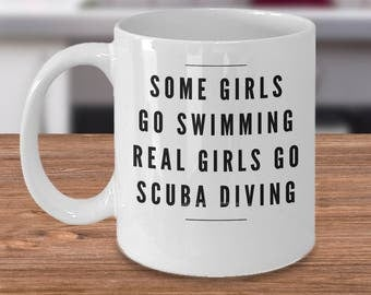 Diver Coffee Mug - Funny Gift For Divers - Scuba Diver Gift For Her - Diving Gift Ideas - Some Girls Go Swimming Real Girls Go Diving