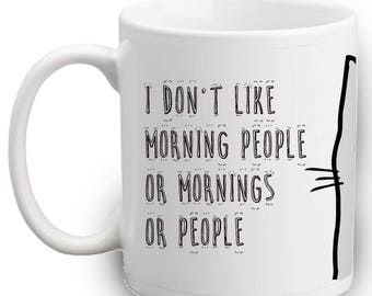 I Don't Like MORNING PEOPLE Mug - Funny - Work Mug - Coffee - Tea