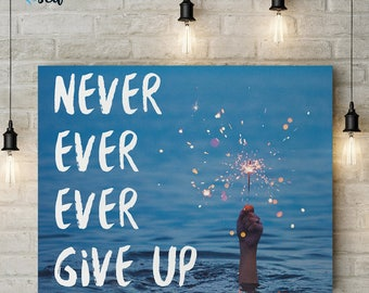 Never Ever Ever Give Up 10x8 Digital Print, Positive, Wall Art, Quote, Inspirational, Motivational, Typography, Instant Download, LQ003
