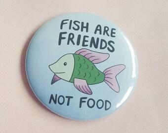 Vegan Pin - Fish are Friends, Not Food