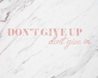 Rose Gold Wall Art - 'Don't Give Up, Don't Give In'
