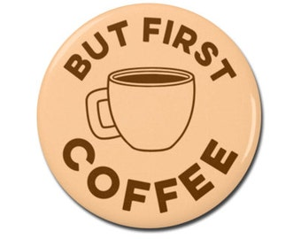"But First Coffee Funny 1.25"" or 2.25"" Pinback Pin Button Badge Caffeine Caffeinated Coffee Shop Lover Barista Gift Espresso"