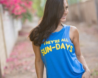 They're All Sun-Days. Backless Flowy Muscle Tank. Summertime Lounge Tank. Swim Cover-Up. Women's Summer Tank Top. Sunday Shirt. Custom Tank.