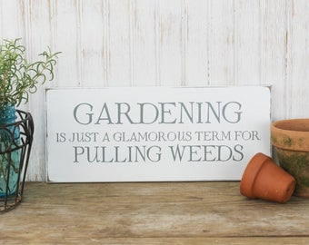 Garden Sign, Gardening Just a Glamorous Word for Pulling Weeds, Wood Sign, Funny Gardener Gift, Garden Saying Signs with Sayings