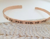 It is well with my soul Bracelet  - mantra bracelet- rose gold filled cuff bracelet  - hand stamped jewelry - skinny cuff