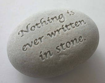 Nothing is ever written in stone Engraved Light Grey River Rock Message Stone