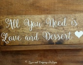 All You need is Love and Dessert SiGn - Donut Bar Sign - Cupcake Table - Wedding Cake Sign - WeDDiNG Cake Stand - Rustic Stained - 17 x 6