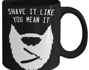 Shave It Like You Mean It Beard Mustache Coffee Mug