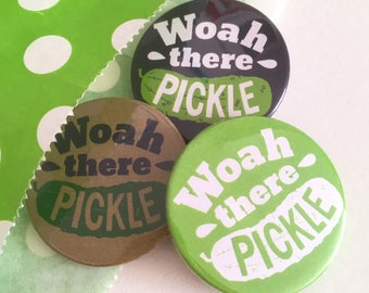 Pack of 3 or 6 Woah there Pickle badges, funny gift, cute badges, lapel pin, Pin badge, party bag fillers, party favours, Stocking fillers,