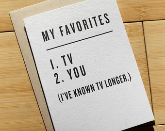 My Favorites: 1. TV 2. You (I've known TV longer.)