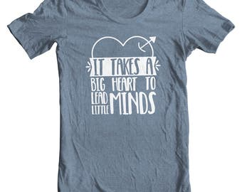 Teacher Tee - It Takes A Big Heart to Lead Little Minds