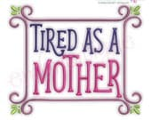 Tired As A Mother - Funny  - Mother's day -Family  -Instant Download Machine Embroidery Design