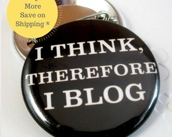 I Think, Therefore I Blog Pinback Button Badge, Blogger Pin for Backpacks, Blogger Pinback Button Gift, Fridge Magnets 1.5 inch (38mm)