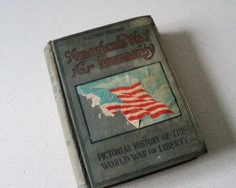 1919 WWI America's War for Humanity Pictorial History of the World War for Liberty