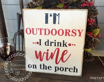 I'm Outdoorsey, I Drink Wine on the Porch, Primitve, Word Art Typography Pine Wall Sign