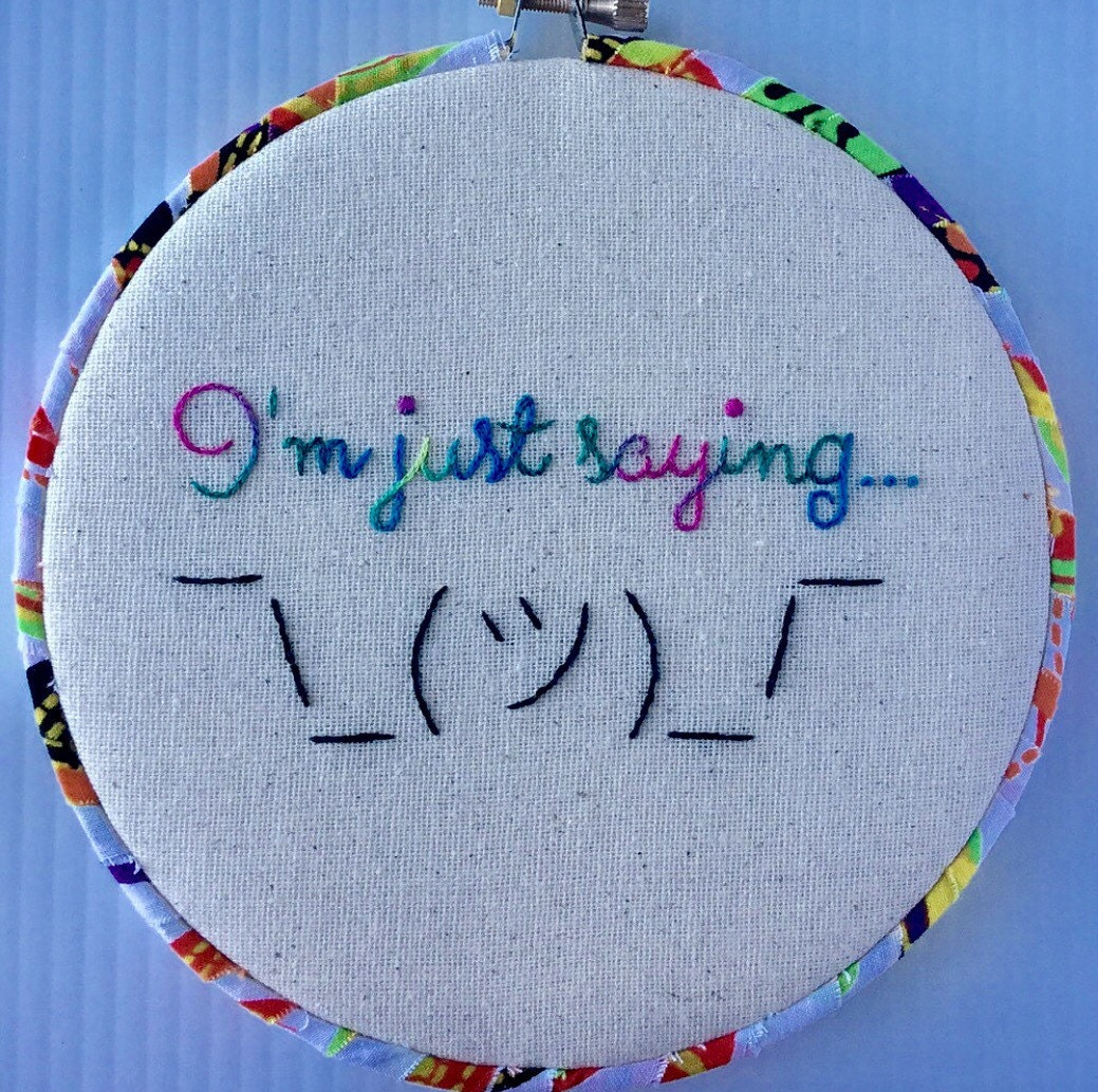 I m just saying hand embroidered hoop art quirky phrase