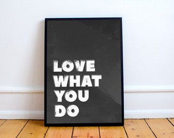 Love What You Do Minimal Graphic Design Typography Poster - Black and White Design Print - Distressed Texture Grayscale Poster