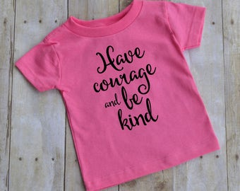 Have courage and be kind - Cinderella quote - baby t-shirt - funny kid t-shirt - toddler t-shirt - Disney
