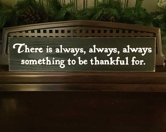 There is Always Always Always Something to Be THANKFUL For Sign Plaque Home Personal Blessings Wooden Rustic Distressed HP You Pick Color