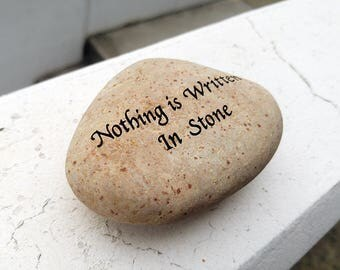 Nothing is Written in Stone Engraved Stone, Gorgeous stone,Inspirational Sandblast, Perfect Unique Gift Ideas, Natural Beach Pebble Rock