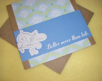 Better Never Than Late, Humorous Handmade Card - Recycled Kraft Paper and Damask Square Greeting Card, Blank Card