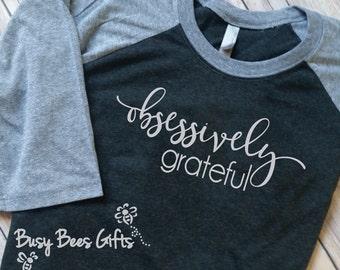 Obsessively Grateful Raglan Shirt * Grateful Shirt * Baseball Style Shirt * 3/4 Sleeve Raglan * Adult Raglan Shirt (print)