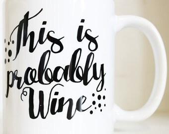 This is Probably Wine Printed Mug Cute Personalised Custom Gift Christmas Secret Santa Tumblr Cuppa Brew Funny Meme Wine