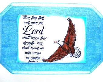 Verse Wall Plaque.  But they that wait upon the Lord shall renew their strength, they shall mount up with wings as eagles. Isaiah 40:31. Art