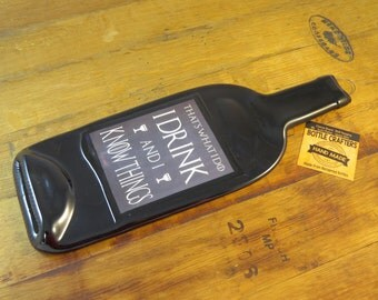 Flattened Wine Bottle Saying - I Drink and I Know Things