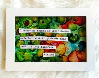 The way he talked of their dreams... Atticus quote Alcohol ink on glass 5x7 framed