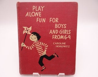 1949 Hardcover Book - Play Alone Fun for Boys and Girls from 6-9 by Caroline Horowitz