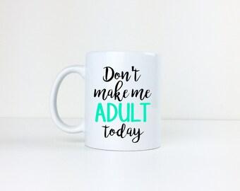 Don't Make Me Adult Today Mug
