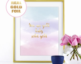 WATERCOLOR Gold Foil Print - You are Gold baby, Solid Gold Quote - in Real Metallic Gold Foil - Available in many foil colors
