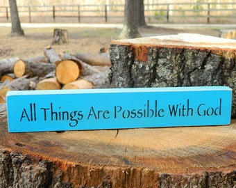 All Things Are Possible With God Wooden Sign - Shelf Sitter - 21 Colors to Choose From
