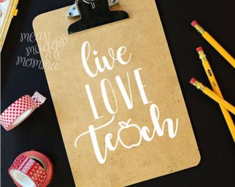 Teacher Gifts - Simple Clipboard - Live Love Teach Design - Any color